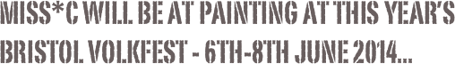 Miss*c will be at PAINTING AT THIS YEAR'S BRISTOL VOLKFEST - 6TH-8TH JUNE 2014...